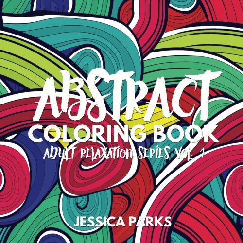 Abstract Coloring Book: A Magnificent Selection Of Highly Detailed Creative Abstract Design Patterns For Adult Stress Relief And Relaxation (Adult Relaxation Series) (Volume 1)