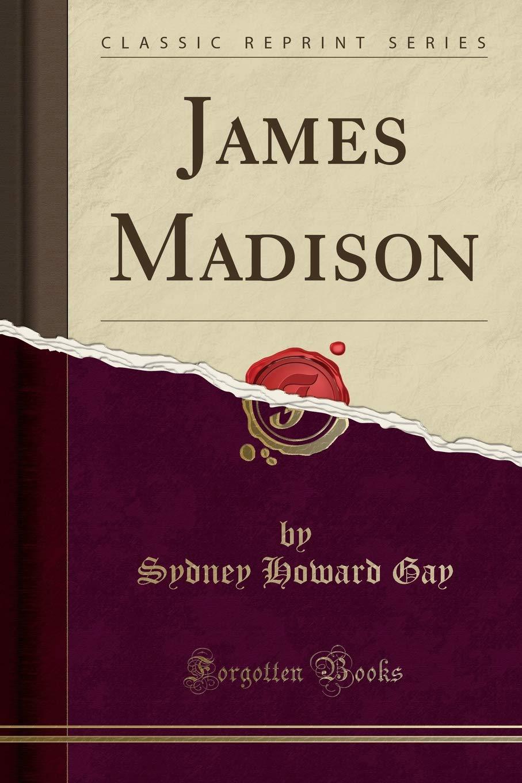James Madison (Classic Reprint) PDF ePub ebook
