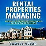 Rental Properties Managing: Rental Properties Managing Guide for Beginners | Samuel Gobar