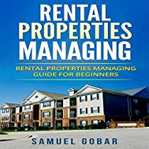 RENTAL PROPERTIES MANAGING: RENTAL PROPERTIES MANAGING GUIDE FOR BEGINNERS