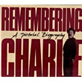 Remembering Charlie: A Pictorial Biography