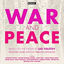 War and Peace: BBC Radio 4 full-cast dramatisation Radio/TV Program by Leo Tolstoy Narrated by Paterson Joseph, Stephen Campbell Moore, John Hurt, Simon Russell Beale, Roger Allam, Lesley Manville, Alun Armstrong