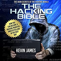 The Hacking Bible: The Dark Secrets of the Hacking World