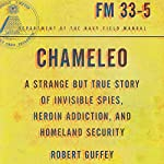 Chameleo: A Strange but True Story of Invisible Spies, Heroin Addiction, and Homeland Security | Robert Guffey