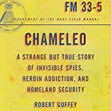 Chameleo: A Strange but True Story of Invisible Spies, Heroin Addiction, and Homeland Security Audiobook by Robert Guffey Narrated by Steven Roy Grimsley