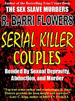 Serial Killer Couples: Bonded by Sexual Depravity, Abduction, and Murder by [Flowers, R. Barri]