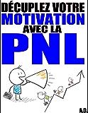 Décuplez votre motivation avec la PNL