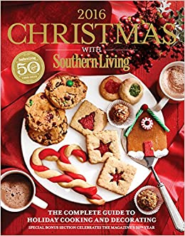 Christmas with southern living 2016 the complete guide to holiday christmas with southern living 2016 the complete guide to holiday cooking and decorating editors of southern living magazine 9780848745370 amazon forumfinder Images