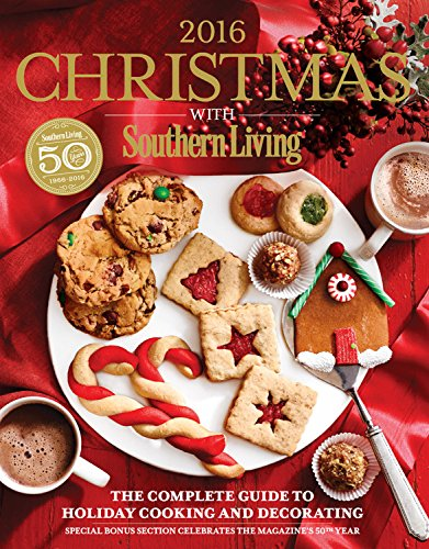 Christmas with Southern Living 2016: The Complete Guide to Holiday Cooking and Decorating by Oxmoor House