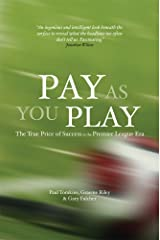Pay As You Play: The True Price of Success in the Premier League Era Kindle Edition