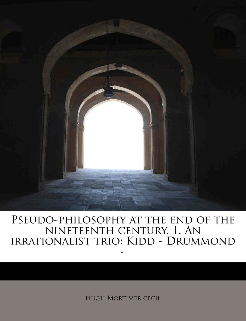 Download Pseudo-philosophy at the end of the nineteenth century. 1. An irrationalist trio: Kidd - Drummond - pdf epub