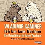 Ich bin kein Berliner. Ein Reiseführer für faule Touristen   Wladimir Kaminer