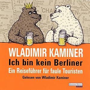 Ich bin kein Berliner. Ein Reiseführer für faule Touristen Hörbuch