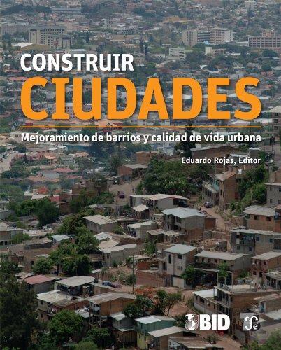 Construir ciudades: mejoramiento de barrios y calidad de vida urbana (Spanish Edition)