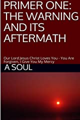 Primer One: The Warning and Its Aftermath - Our Lord Jesus Christ Loves You - You Are Forgiven, I Give You My Mercy Paperback