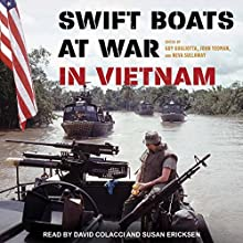 Swift Boats at War in Vietnam Audiobook by Guy Gugliotta, John Yeoman, Neva Sullaway Narrated by David Colacci, Susan Ericksen