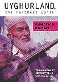 Uyghurland - The Furthest Exile, Ahmatjan Osman, 1939419123