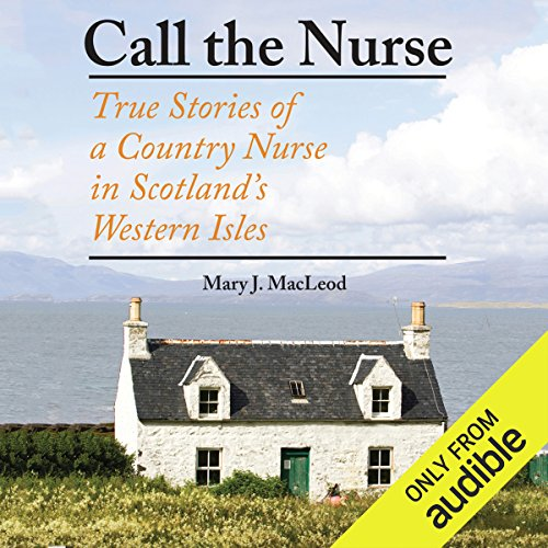 Call the Nurse: True Stories of a Country Nurse in Scotland's Western Isles by Audible Studios
