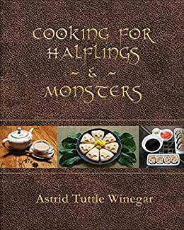 Cooking for Halflings & Monsters: 111 Comfy, Cozy Recipes for Fantasy-Loving Souls by [Winegar, Astrid Tuttle]