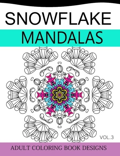 Snowflake Mandalas Volume 3: Adult Coloring Book Designs (Relax with our Snowflakes Patterns (Stress Relief & Creati