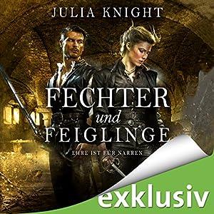 Fechter und Feiglinge: Ehre ist für Narren (Die Gilde der Duellanten 3) Hörbuch von Julia Knight Gesprochen von: Tanja Fornaro