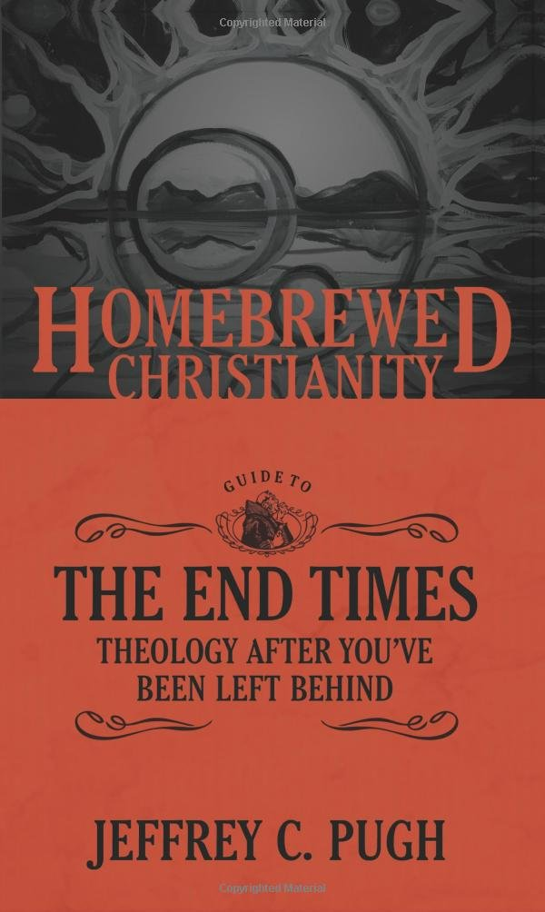 The Homebrewed Christianity Guide to the End Times: Theology After You've Been Left Behind (Homebrewed Christianity) ebook