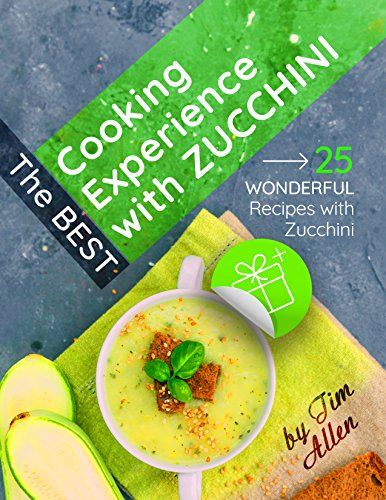 The best cooking experience with zucchini. 25 wonderful recipes with zucchini. by [Allen, Tim]