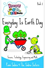 Everyday is Earth Day - Science,Technology, Engineering and Math (Ages 3 - 8) (Science For Kids By Emmy and Ott - The STEMBots Book 2) Kindle Edition