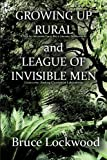 Growing up Rural and League of Invisible Men, Bruce Lockwood, 1937260968