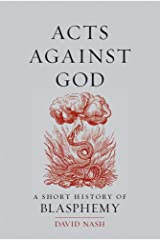 Acts Against God: A Short History of Blasphemy Kindle Edition