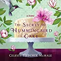 The Secret to Hummingbird Cake Audiobook by Celeste Fletcher McHale Narrated by Nan Kelley