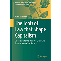 The Tools of Law that Shape Capitalism: And How Altering Their Use Could Give Form to a More Just Society (Economic and Financial Law & Policy – Shifting Insights & Values Book 3) (English Edition)