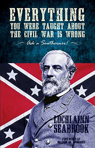 Everything You Were Taught about the Civil War Is Wrong, Ask a ()