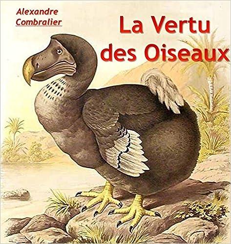 E-kirjat lataavat uk La Vertu des Oiseaux: Les Aventures de Gredi-Gredin et de Rodomontade (French Edition) Suomeksi CHM by Alexandre Combralier