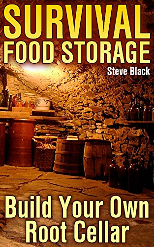 Survival Food Storage: Build Your Own Root Cellar: (Survival Gear, Prepping) by [Black, Steve ]
