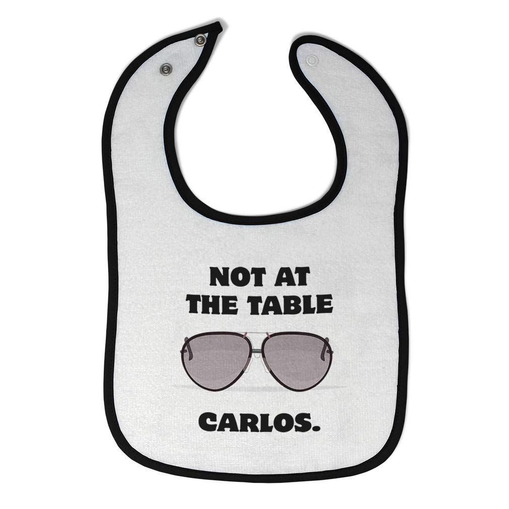 Toddler /& Baby Bibs Burp Cloths Not at The Table Carlos Funny Humor Style B Cotton Items for Girl Boy Gifts Ad White Black Design Only