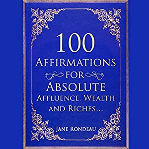 100 Affirmations for Absolute Affluence, Wealth and Riches Audiobook