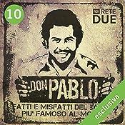 Don Pablo 10: Fatti e misfatti del bandito più famoso del mondo | Guido Piccoli