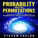 Probability with Permutations: An Introduction to Probability and Combinations Audiobook by Steven Taylor Narrated by William Bahl