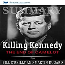 Summary: Killing Kennedy: The End of Camelot Audiobook by Readtrepreneur Publishing Narrated by Teague Dean