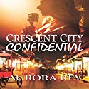 Crescent City Confidential Audiobook by Aurora Rey Narrated by AJ Ferraro