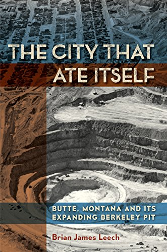 - The City That Ate Itself: Butte, Montana and Its Expanding Berkeley Pit (Mining and Society Series)