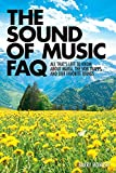 The Sound of Music FAQ: All That's Left to Know About Maria, the Von Trapps, and Our Favorite Things (FAQ Series)