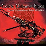 Celtic Uilleann Pipes; Classic Collection Of Irish Melodies; Includes: Danny Boy, Riverdance, Star Of The County Down And The Monaghan Twist By Various Artists (2013-01-07)