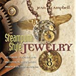 Steampunk Style Jewelry: Victorian, Fantasy, and Mechanical Necklaces, Bracelets, and Earrings 6