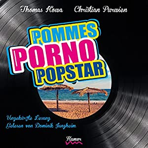 Pommes! Porno! Popstar! Hörbuch