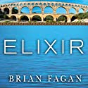 Elixir: A History of Water and Humankind Audiobook by Brian Fagan Narrated by James Langton