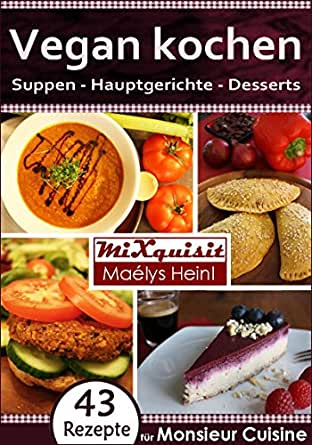 Vegan kochen - Suppen, Hauptgerichte, Desserts: Rezepte für die Küchenmaschine Monsieur Cuisine Plus von Silvercrest (Lidl) (German Edition) eBook: Heinl, Maélys, Irsigler, Martin, Heinl, Maélys, Heinl, Andreas: Amazon.es: Tienda Kindle