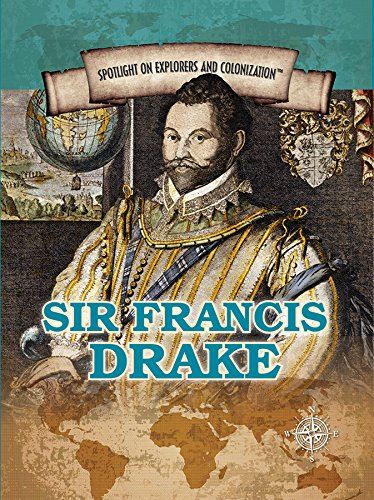 Sir Francis Drake: Privateering Sea Captain and Circumnavigator of the Globe (Spotlight on Explorers and Colonization)
