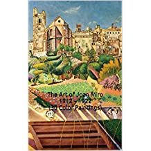 The Art of Joan Miro 1912 – 1922 (30 Color Paintings): (The Amazing World of Art, Cubism, Fauvism)